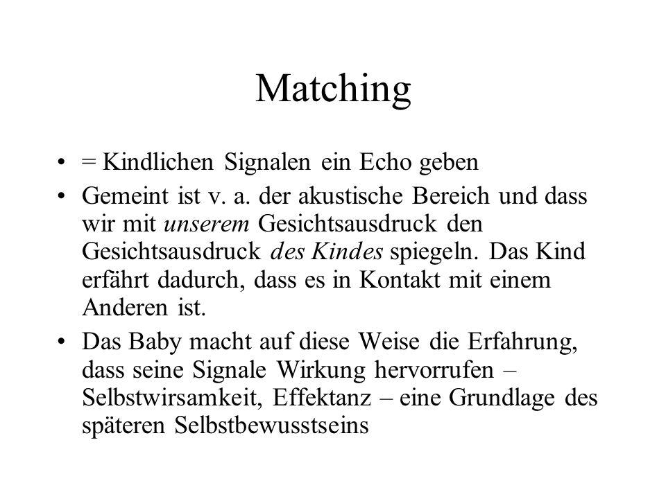 Matching = Kindlichen Signalen ein Echo geben Gemeint ist v.