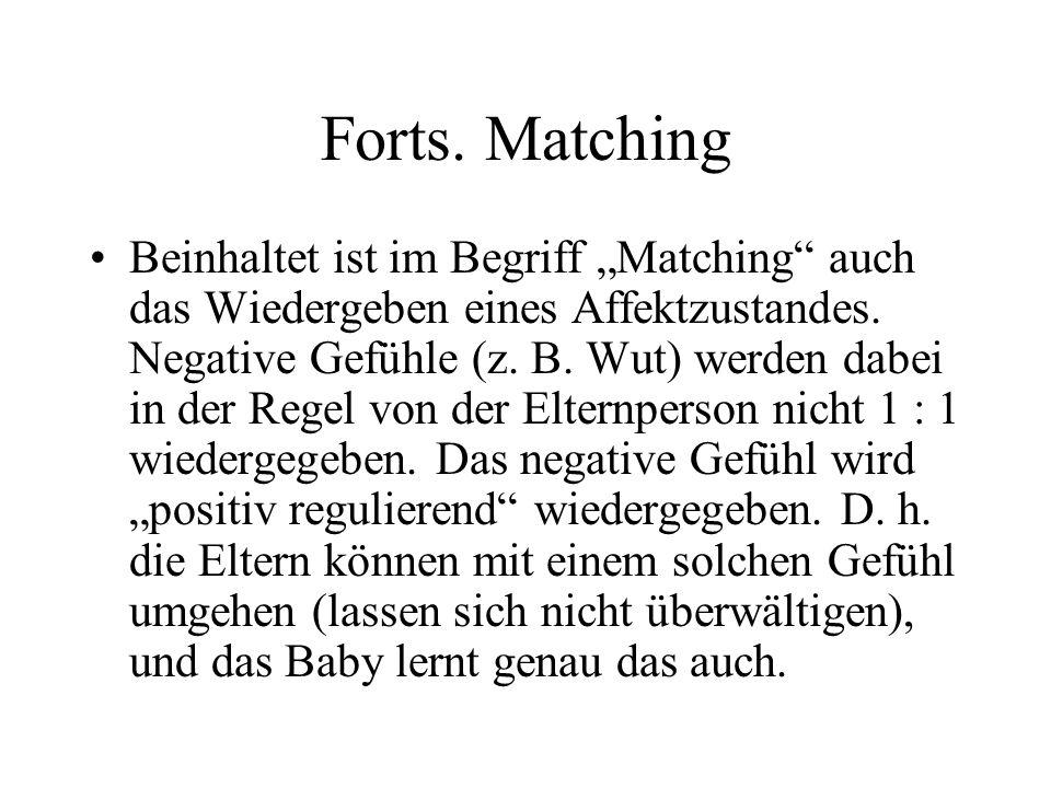 Forts.Matching Beinhaltet ist im Begriff Matching auch das Wiedergeben eines Affektzustandes.