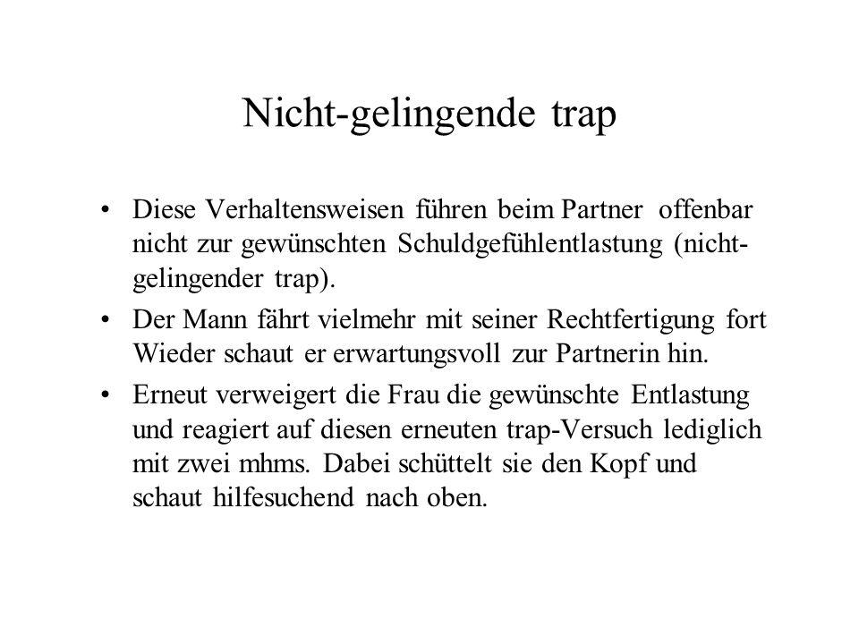 Nicht-gelingende trap Diese Verhaltensweisen führen beim Partner offenbar nicht zur gewünschten Schuldgefühlentlastung (nicht- gelingender trap).