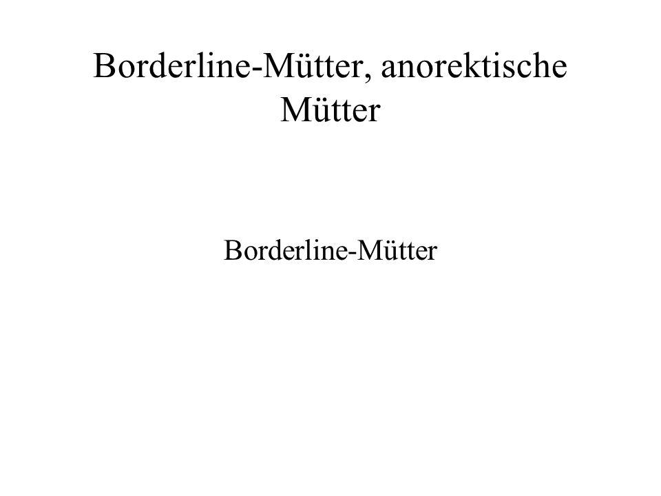Borderline-Mütter, anorektische Mütter Borderline-Mütter