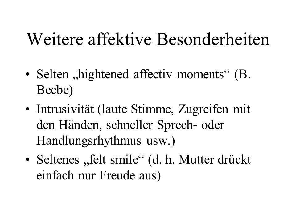 Weitere affektive Besonderheiten Selten hightened affectiv moments (B.