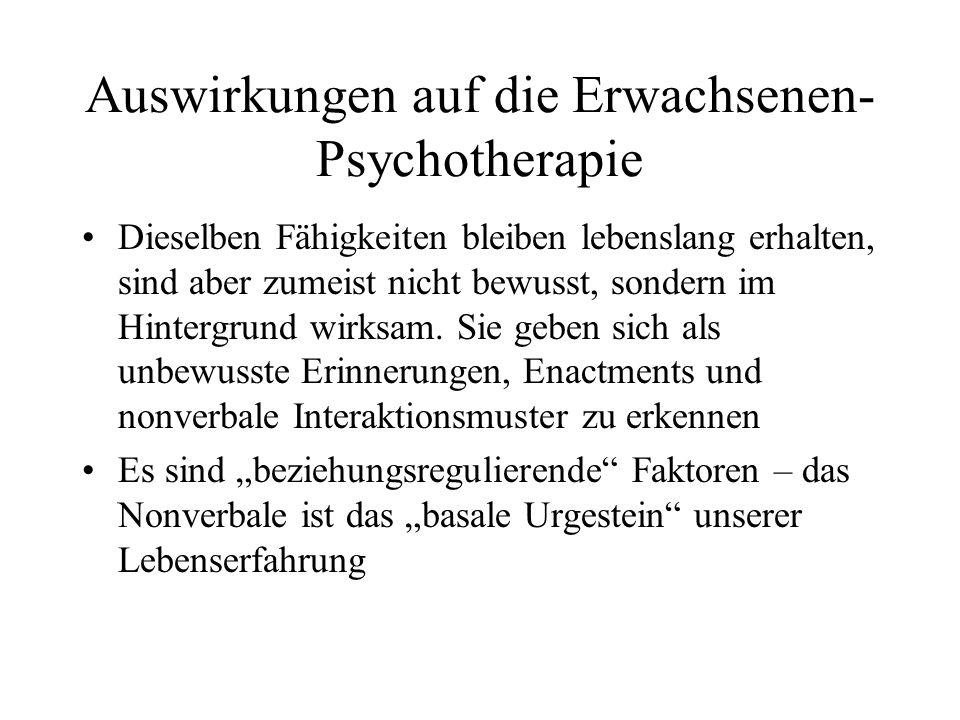 Auswirkungen auf die Erwachsenen- Psychotherapie Dieselben Fähigkeiten bleiben lebenslang erhalten, sind aber zumeist nicht bewusst, sondern im Hintergrund wirksam.