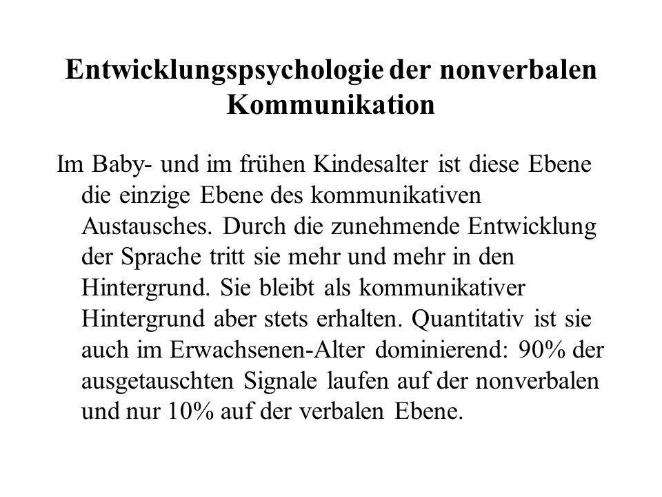 Entwicklungspsychologie der nonverbalen Kommunikation Im Baby- und im frühen Kindesalter ist diese Ebene die einzige Ebene des kommunikativen Austausches.