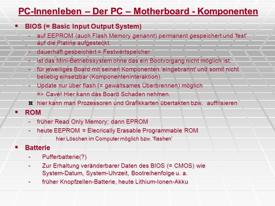 PC-Innenleben – Der PC – Motherboard - Komponenten BIOS (= Basic Input Output System) BIOS (= Basic Input Output System) -auf EEPROM (auch Flash Memor