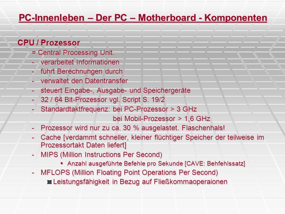 PC-Innenleben – Der PC – Motherboard - Komponenten CPU / Prozessor = Central Processing Unit. -verarbeitet Informationen -führt Berechnungen durch -ve