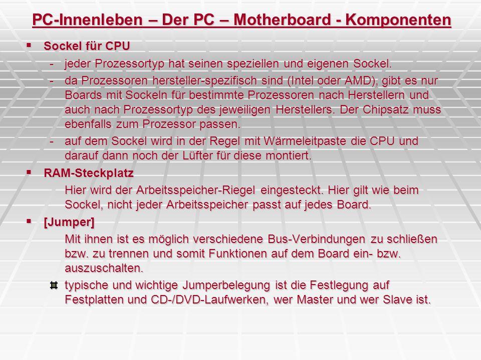 PC-Innenleben – Der PC – Motherboard - Komponenten Sockel für CPU Sockel für CPU -jeder Prozessortyp hat seinen speziellen und eigenen Sockel. -da Pro