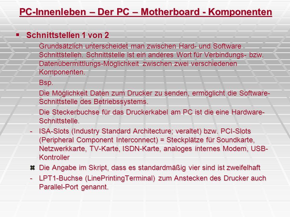 PC-Innenleben – Der PC – Motherboard - Komponenten Schnittstellen 1 von 2 Schnittstellen 1 von 2 Grundsätzlich unterscheidet man zwischen Hard- und So