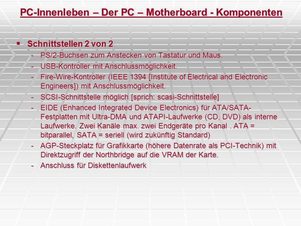 PC-Innenleben – Der PC – Motherboard - Komponenten Schnittstellen 2 von 2 Schnittstellen 2 von 2 -PS/2-Buchsen zum Anstecken von Tastatur und Maus. -U