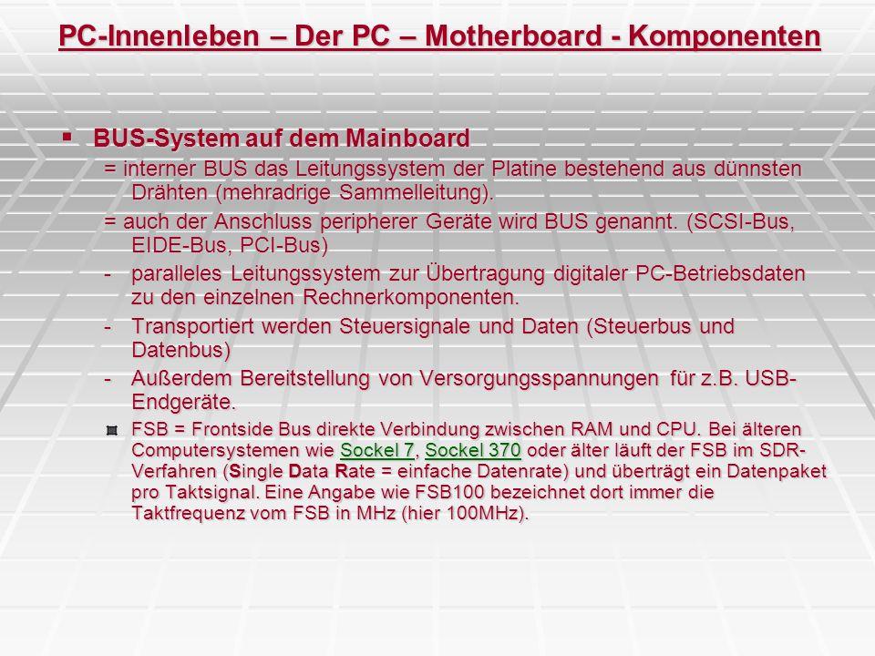 PC-Innenleben – Der PC – Motherboard - Komponenten BUS-System auf dem Mainboard BUS-System auf dem Mainboard = interner BUS das Leitungssystem der Pla