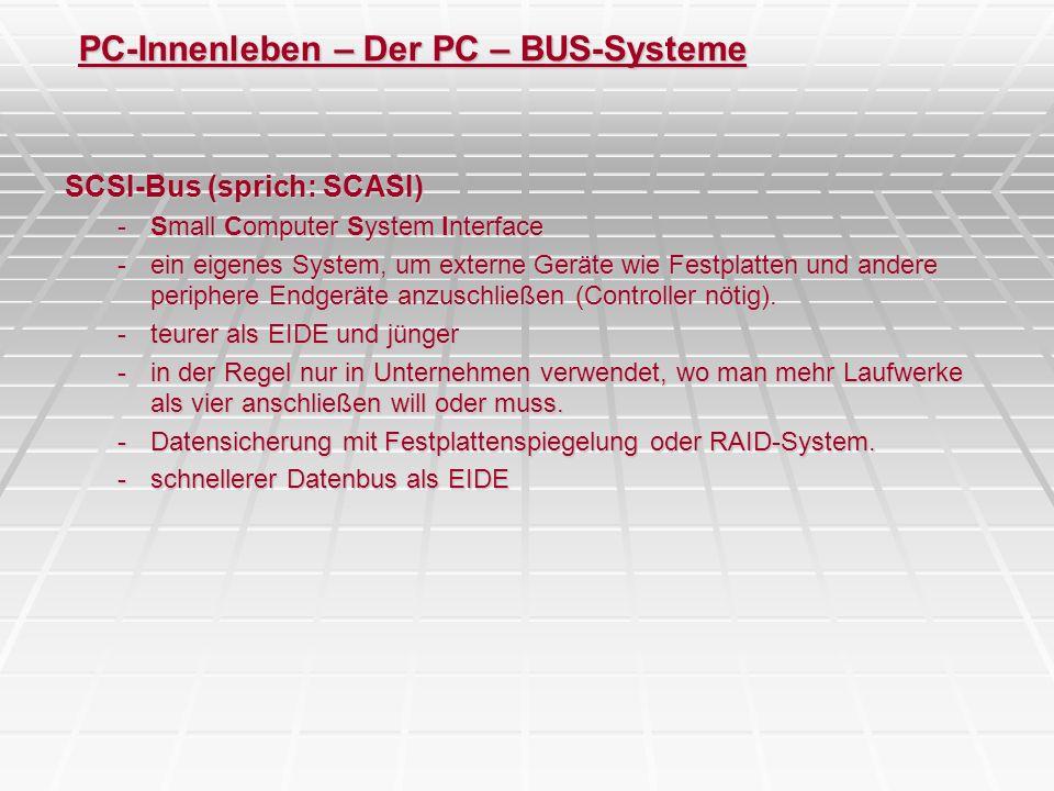 PC-Innenleben – Der PC – BUS-Systeme SCSI-Bus (sprich: SCASI) -Small Computer System Interface -ein eigenes System, um externe Geräte wie Festplatten