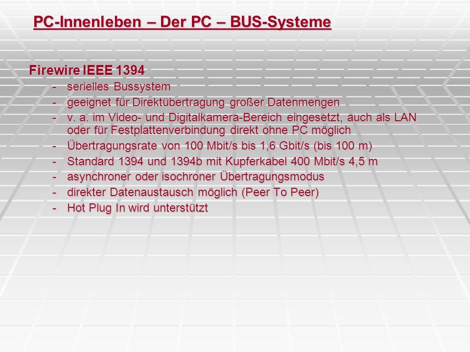 PC-Innenleben – Der PC – BUS-Systeme Firewire IEEE 1394 -serielles Bussystem -geeignet für Direktübertragung großer Datenmengen -v. a. im Video- und D