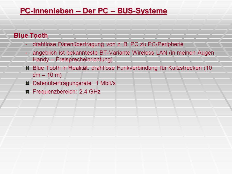 PC-Innenleben – Der PC – BUS-Systeme Blue Tooth -drahtlose Datenübertragung von z. B. PC zu PC/Peripherie -angeblich ist bekannteste BT-Variante Wirel