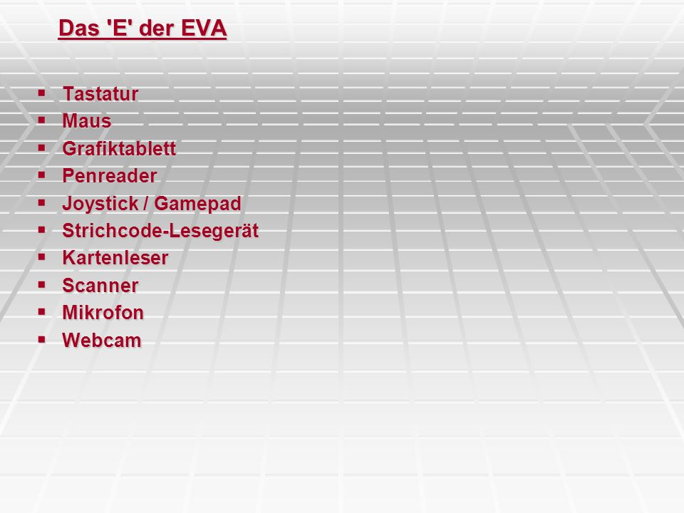 Das 'E' der EVA Tastatur Tastatur Maus Maus Grafiktablett Grafiktablett Penreader Penreader Joystick / Gamepad Joystick / Gamepad Strichcode-Lesegerät
