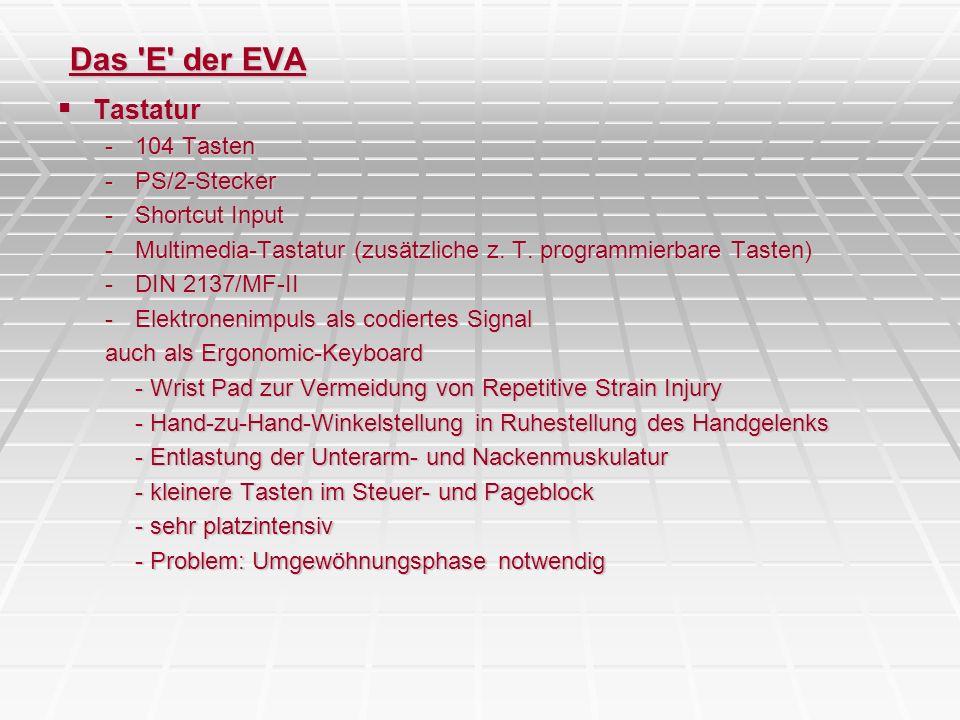 Das 'E' der EVA Tastatur Tastatur -104 Tasten -PS/2-Stecker -Shortcut Input -Multimedia-Tastatur (zusätzliche z. T. programmierbare Tasten) -DIN 2137/