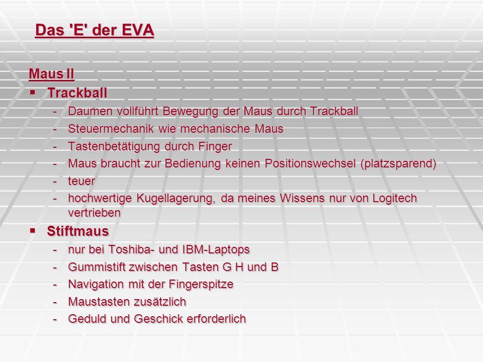Das 'E' der EVA Maus II Trackball Trackball -Daumen vollführt Bewegung der Maus durch Trackball -Steuermechanik wie mechanische Maus -Tastenbetätigung