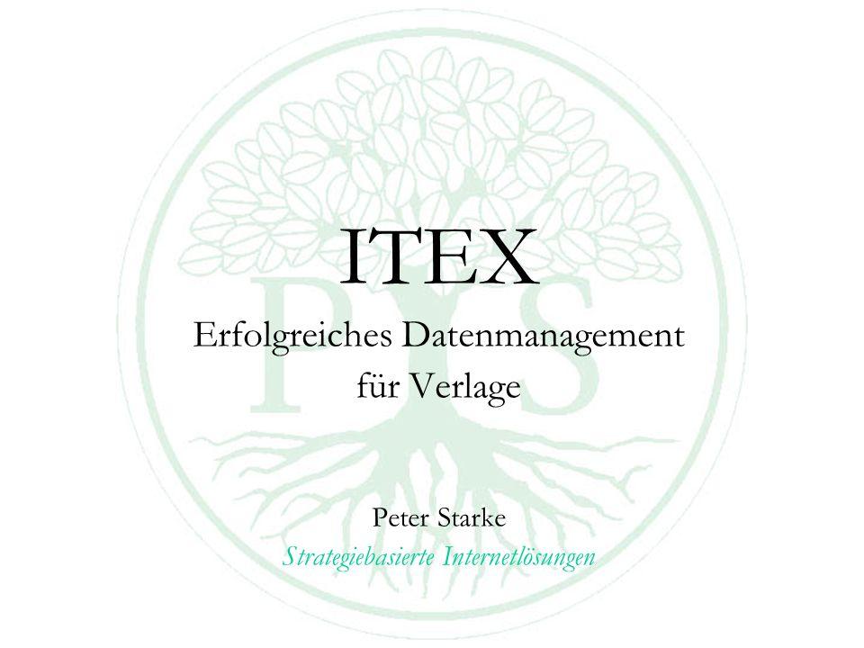ITEX Erfolgreiches Datenmanagement für Verlage Peter Starke Strategiebasierte Internetlösungen