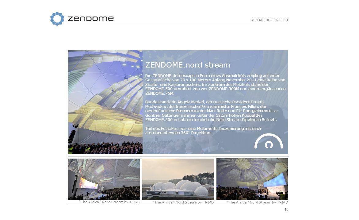 16 © ZENDOME 2006- 2013 ZENDOME.nord stream Die ZENDOME.domescape in Form eines Gasmoleküls empfing auf einer Gesamtfläche von 70 x 100 Metern Anfang