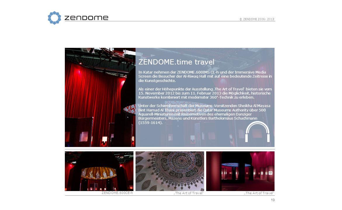 19 © ZENDOME 2006- 2013 ZENDOME.time travel In Katar nehmen der ZENDOME.600IMS CL-h und der Immersive Media Screen die Besucher der Al-Riwaq Hall mit
