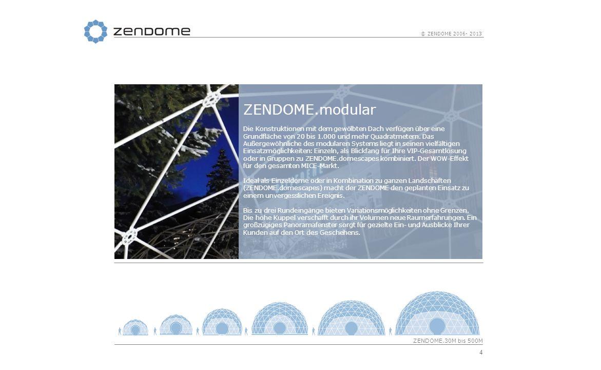 4 © ZENDOME 2006- 2013 ZENDOME.modular Die Konstruktionen mit dem gewölbten Dach verfügen über eine Grundfläche von 20 bis 1.000 und mehr Quadratmeter