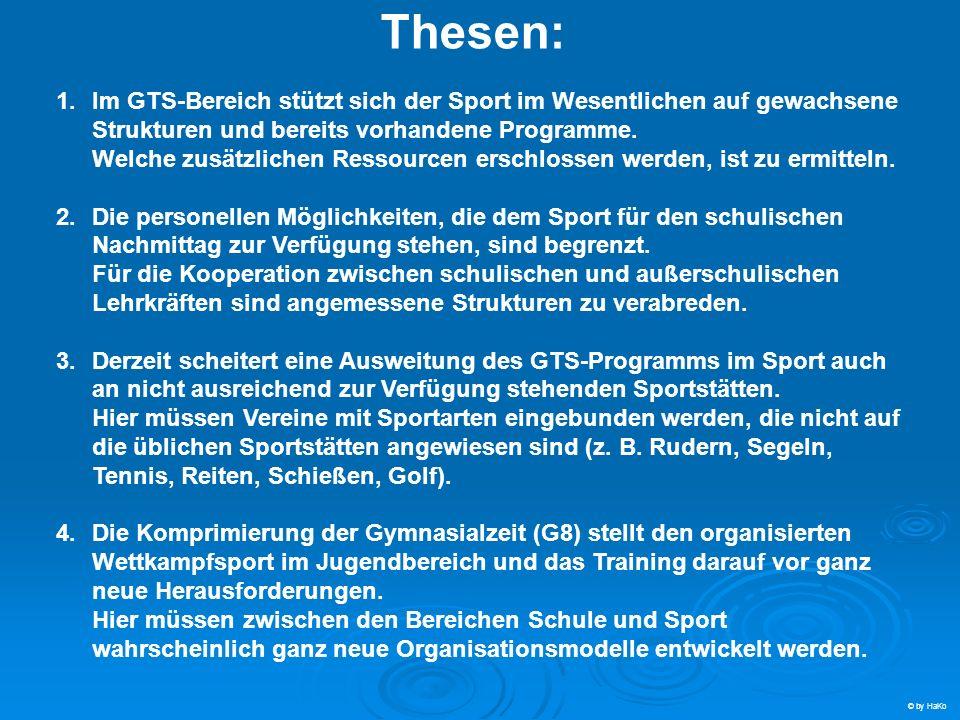 Thesen: 1.Im GTS-Bereich stützt sich der Sport im Wesentlichen auf gewachsene Strukturen und bereits vorhandene Programme. Welche zusätzlichen Ressour