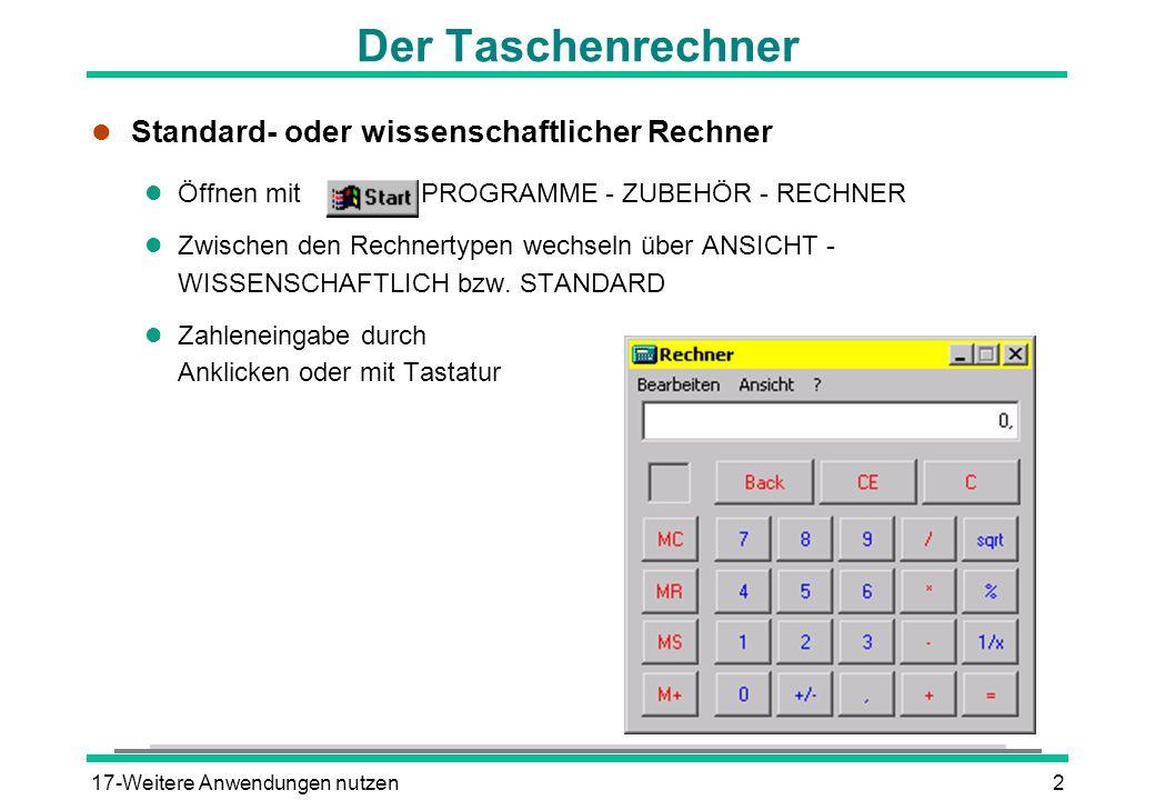 17-Weitere Anwendungen nutzen2 Der Taschenrechner l Standard- oder wissenschaftlicher Rechner l Öffnen mit - PROGRAMME - ZUBEHÖR - RECHNER l Zwischen