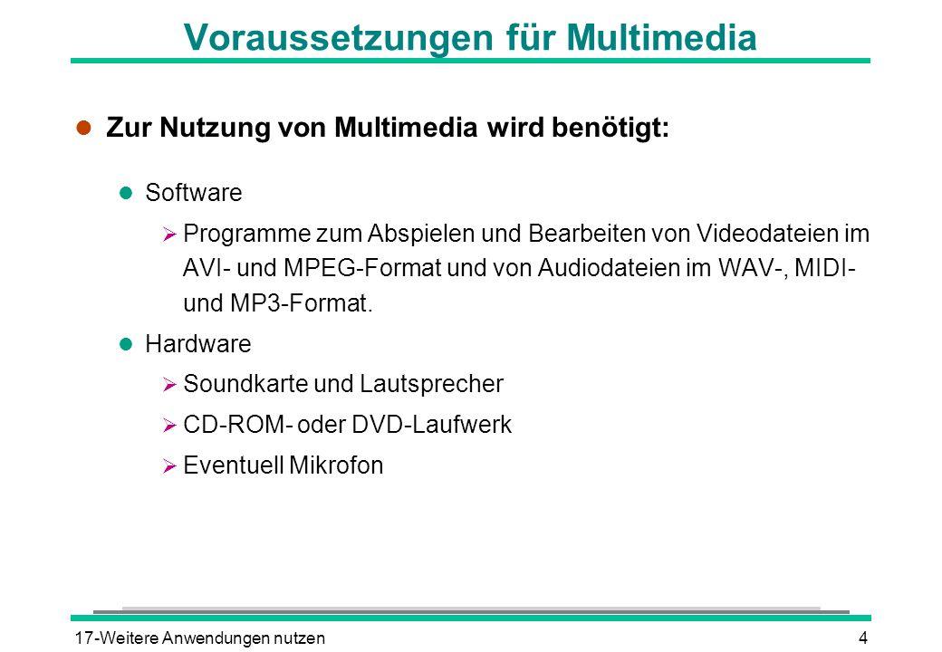 17-Weitere Anwendungen nutzen4 Voraussetzungen für Multimedia l Zur Nutzung von Multimedia wird benötigt: l Software Programme zum Abspielen und Bearb