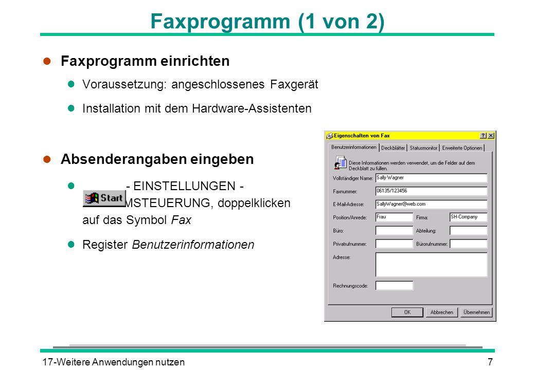 17-Weitere Anwendungen nutzen8 Faxprogramm (2 von 2) l Aus einer Anwendung heraus faxen l Datei vorbereiten l Druckdialog öffnen l Fax-Drucker wählen l Faxdeckblatt-Editor öffnen l - PROGRAMME - ZUBEHÖR - KOMMUNIKATION - FAX - EIGENE FAXE l Faxdeckblatt senden l - PROGRAMME - ZUBEHÖR - KOMMUNIKATION - FAX - FAXDECKBLATT SENDEN