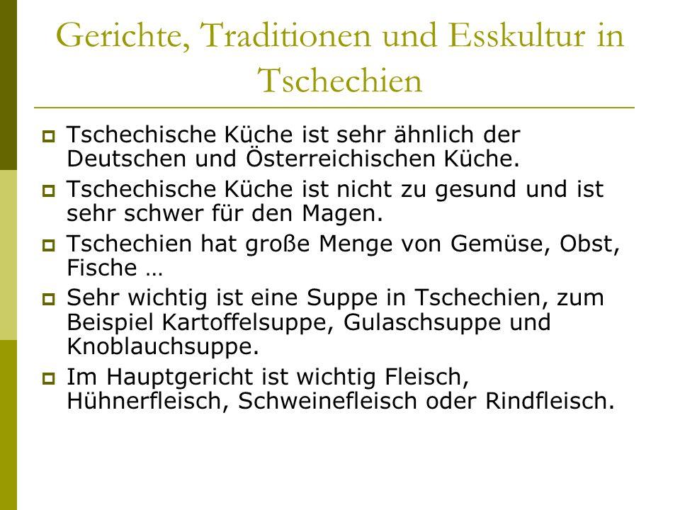 Gerichte, Traditionen und Esskultur in Tschechien Tschechische Küche ist sehr ähnlich der Deutschen und Österreichischen Küche. Tschechische Küche ist