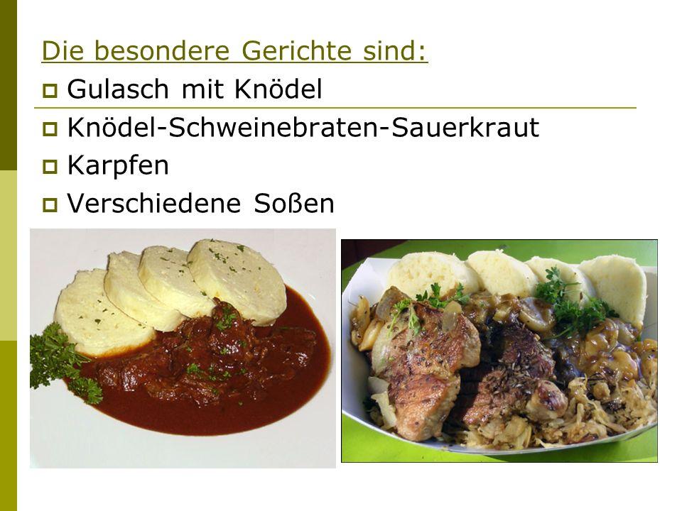 Die besondere Gerichte sind: Gulasch mit Knödel Knödel-Schweinebraten-Sauerkraut Karpfen Verschiedene Soßen
