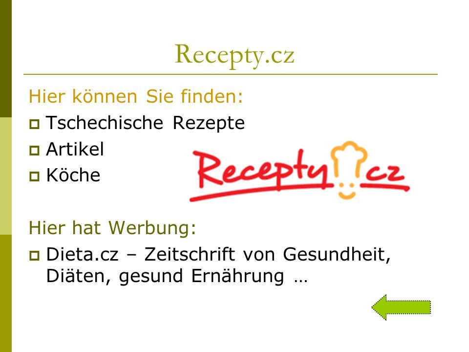 Recepty.cz Hier können Sie finden: Tschechische Rezepte Artikel Köche Hier hat Werbung: Dieta.cz – Zeitschrift von Gesundheit, Diäten, gesund Ernährun