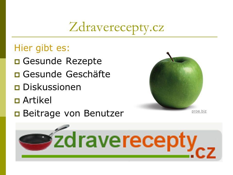 Zdraverecepty.cz Hier gibt es: Gesunde Rezepte Gesunde Geschäfte Diskussionen Artikel Beitrage von Benutzer