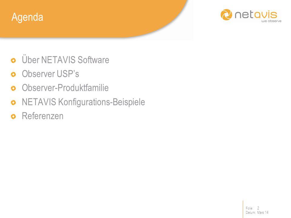 Folie:2 Datum:März 14 Agenda Über NETAVIS Software Observer USPs Observer-Produktfamilie NETAVIS Konfigurations-Beispiele Referenzen