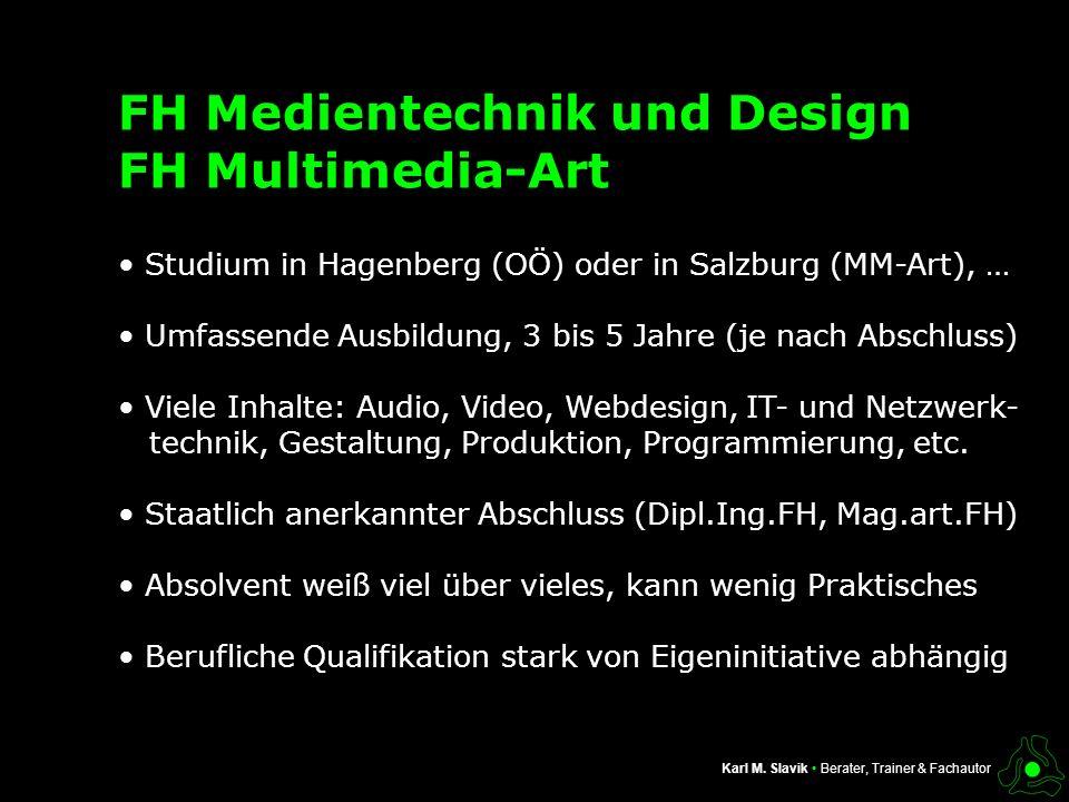 FH Medientechnik und Design FH Multimedia-Art Karl M. Slavik Berater, Trainer & Fachautor Studium in Hagenberg (OÖ) oder in Salzburg (MM-Art), … Umfas