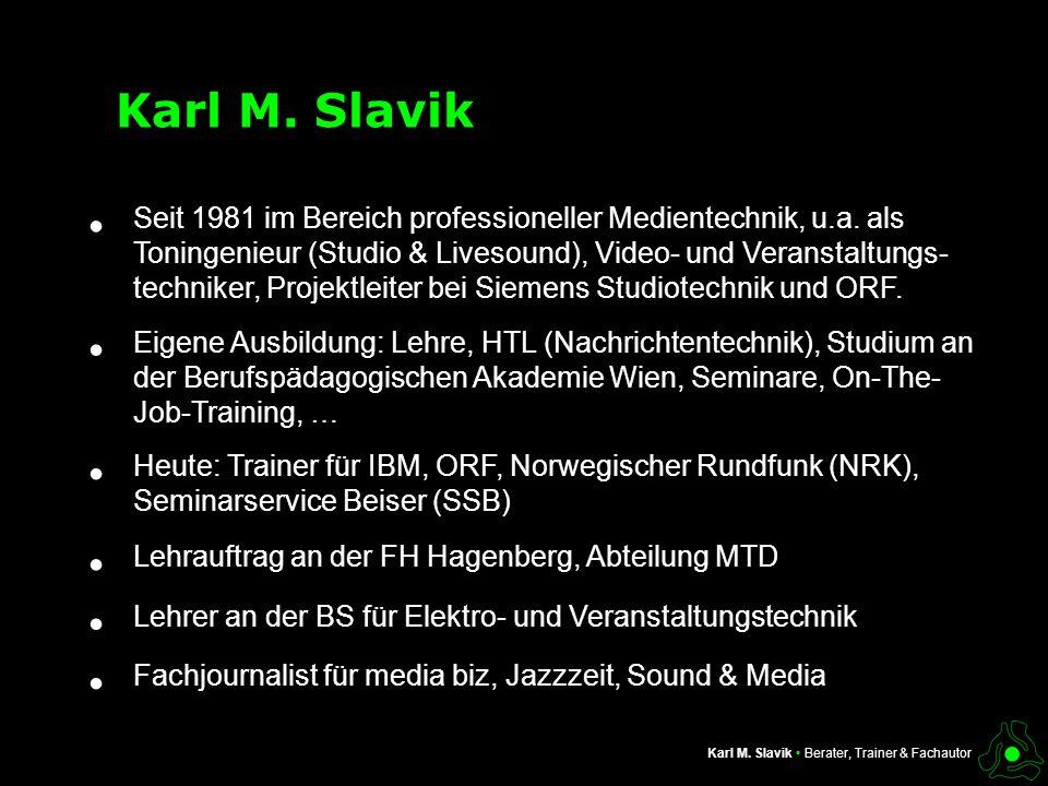 Karl M. Slavik Karl M. Slavik Berater, Trainer & Fachautor Seit 1981 im Bereich professioneller Medientechnik, u.a. als Toningenieur (Studio & Livesou