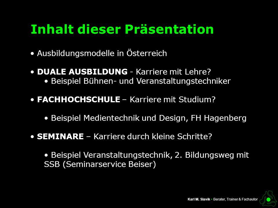Inhalt dieser Präsentation Ausbildungsmodelle in Österreich DUALE AUSBILDUNG - Karriere mit Lehre? Beispiel Bühnen- und Veranstaltungstechniker FACHHO