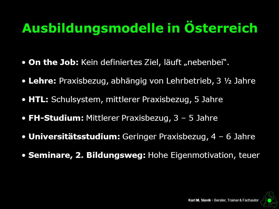 Ausbildungsmodelle in Österreich On the Job: Kein definiertes Ziel, läuft nebenbei. Lehre: Praxisbezug, abhängig von Lehrbetrieb, 3 ½ Jahre HTL: Schul