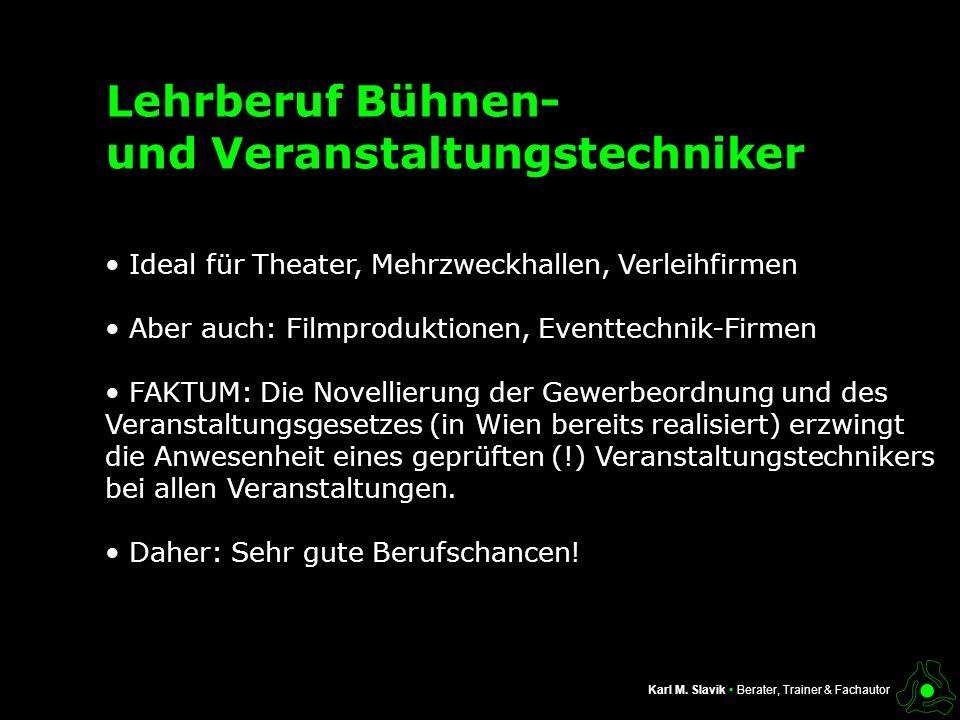 Lehrberuf Bühnen- und Veranstaltungstechniker Ideal für Theater, Mehrzweckhallen, Verleihfirmen Aber auch: Filmproduktionen, Eventtechnik-Firmen FAKTU