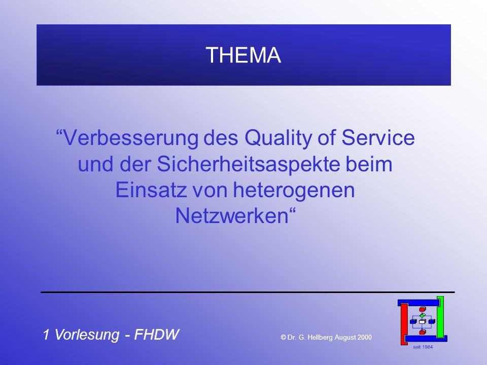 1 Vorlesung - FHDW © Dr. G. Hellberg August 2000 THEMA Verbesserung des Quality of Service und der Sicherheitsaspekte beim Einsatz von heterogenen Net