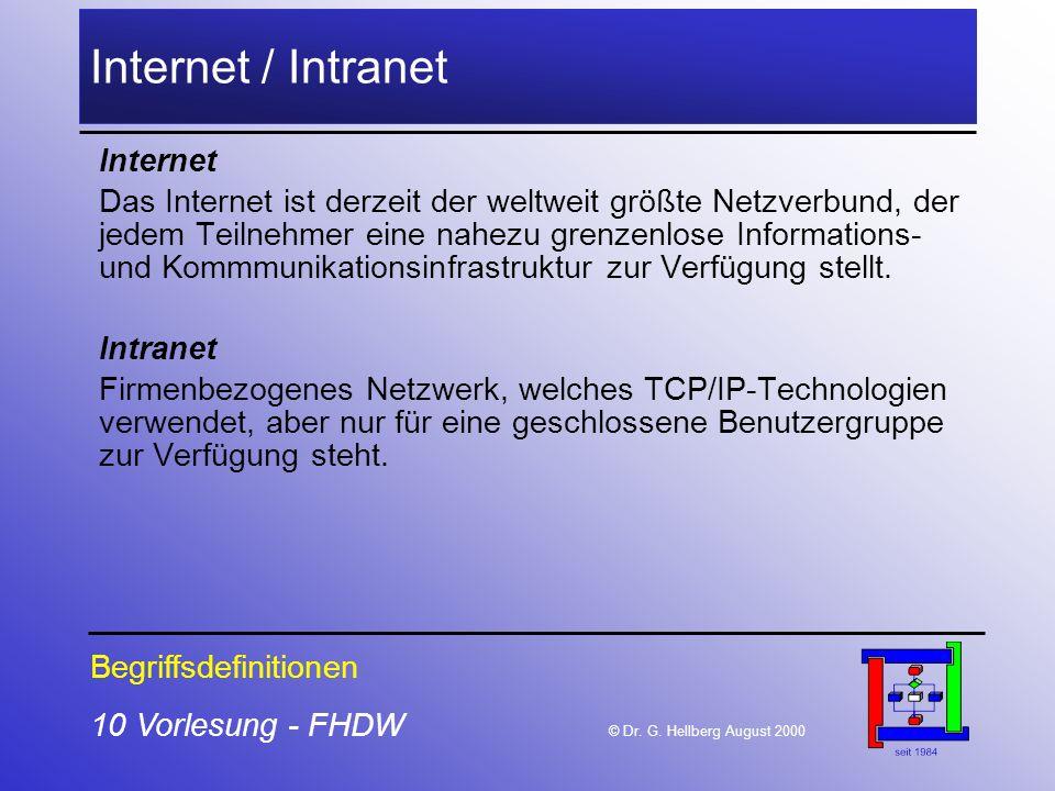 10 Vorlesung - FHDW © Dr. G. Hellberg August 2000 Internet / Intranet Internet Das Internet ist derzeit der weltweit größte Netzverbund, der jedem Tei