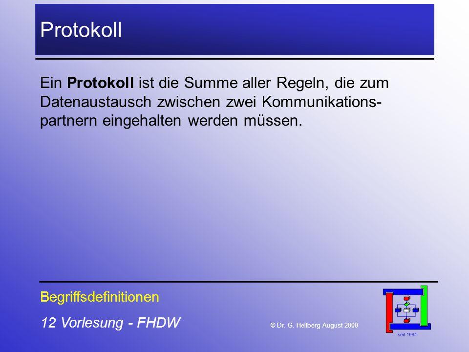 12 Vorlesung - FHDW © Dr. G. Hellberg August 2000 Protokoll Begriffsdefinitionen Ein Protokoll ist die Summe aller Regeln, die zum Datenaustausch zwis