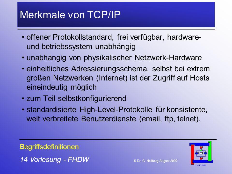 14 Vorlesung - FHDW © Dr. G. Hellberg August 2000 Merkmale von TCP/IP offener Protokollstandard, frei verfügbar, hardware- und betriebssystem-unabhäng