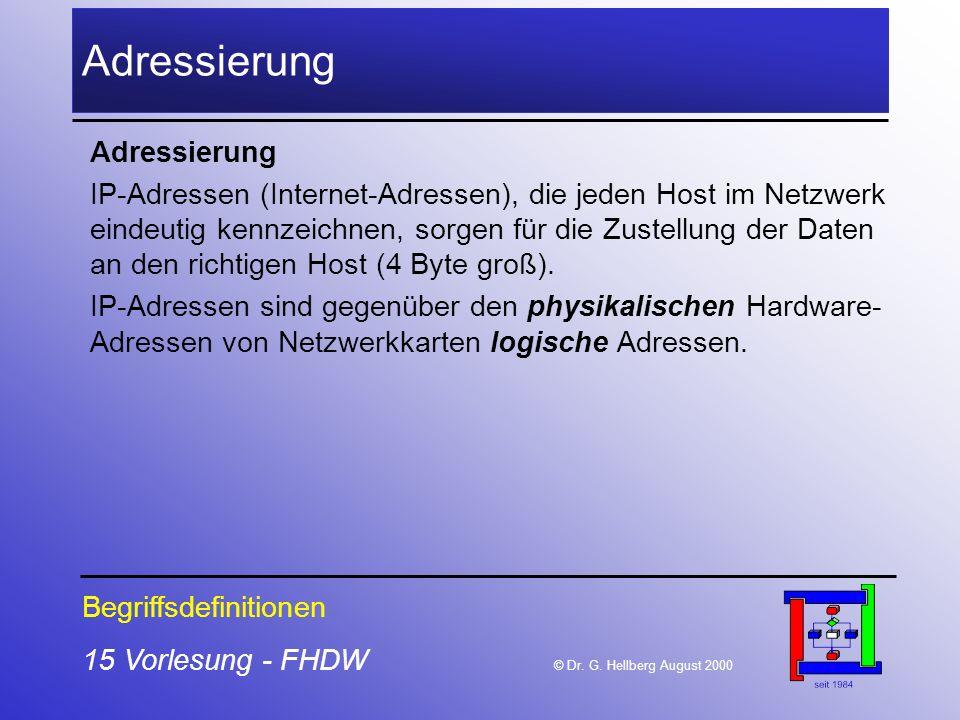 15 Vorlesung - FHDW © Dr. G. Hellberg August 2000 Adressierung IP-Adressen (Internet-Adressen), die jeden Host im Netzwerk eindeutig kennzeichnen, sor