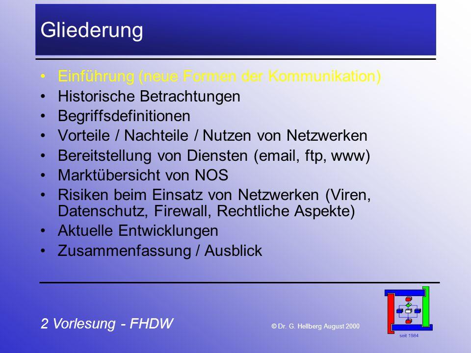 2 Vorlesung - FHDW © Dr. G. Hellberg August 2000 Gliederung Einführung (neue Formen der Kommunikation) Historische Betrachtungen Begriffsdefinitionen