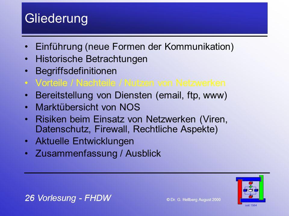 26 Vorlesung - FHDW © Dr. G. Hellberg August 2000 Gliederung Einführung (neue Formen der Kommunikation) Historische Betrachtungen Begriffsdefinitionen