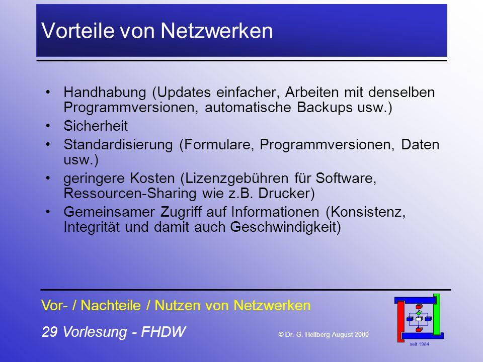 29 Vorlesung - FHDW © Dr. G. Hellberg August 2000 Vorteile von Netzwerken Handhabung (Updates einfacher, Arbeiten mit denselben Programmversionen, aut