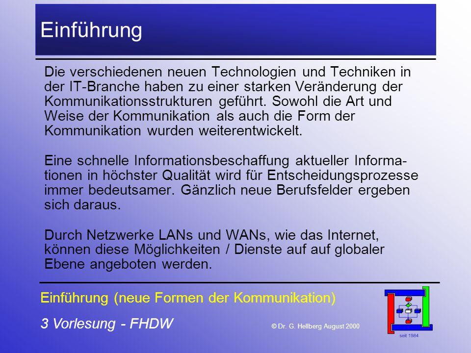 3 Vorlesung - FHDW © Dr. G. Hellberg August 2000 Einführung Die verschiedenen neuen Technologien und Techniken in der IT-Branche haben zu einer starke