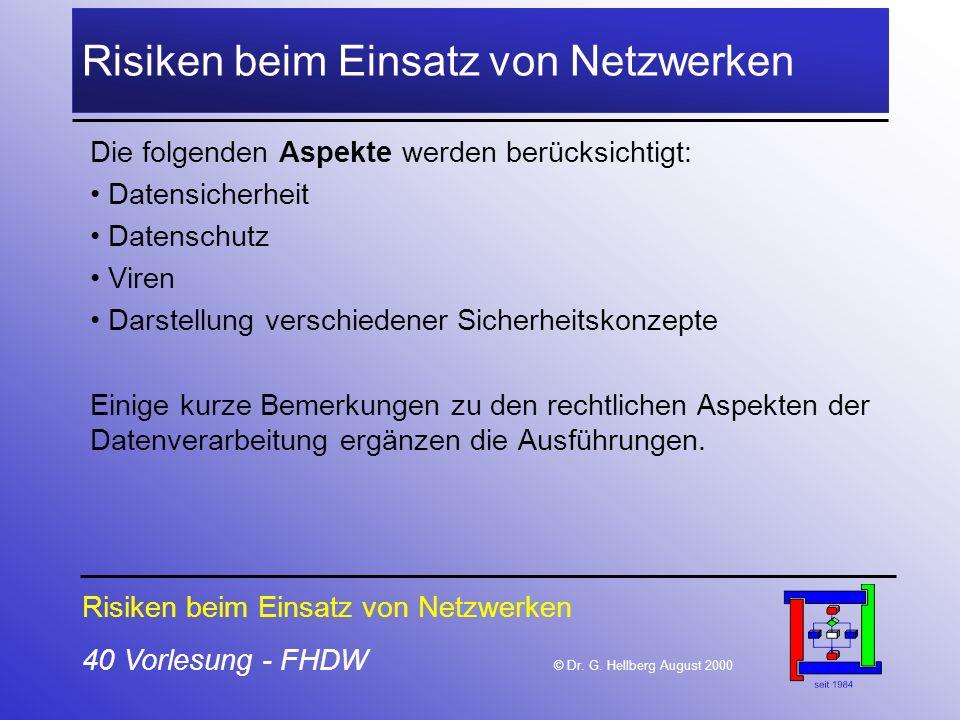 40 Vorlesung - FHDW © Dr. G. Hellberg August 2000 Risiken beim Einsatz von Netzwerken Die folgenden Aspekte werden berücksichtigt: Datensicherheit Dat