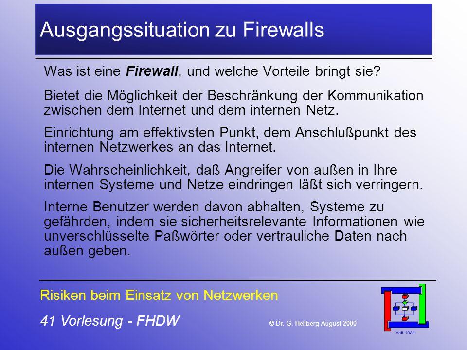 41 Vorlesung - FHDW © Dr. G. Hellberg August 2000 Ausgangssituation zu Firewalls Was ist eine Firewall, und welche Vorteile bringt sie? Bietet die Mög