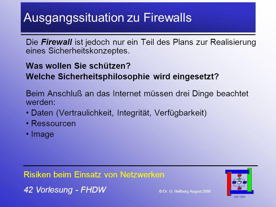 42 Vorlesung - FHDW © Dr. G. Hellberg August 2000 Ausgangssituation zu Firewalls Die Firewall ist jedoch nur ein Teil des Plans zur Realisierung eines
