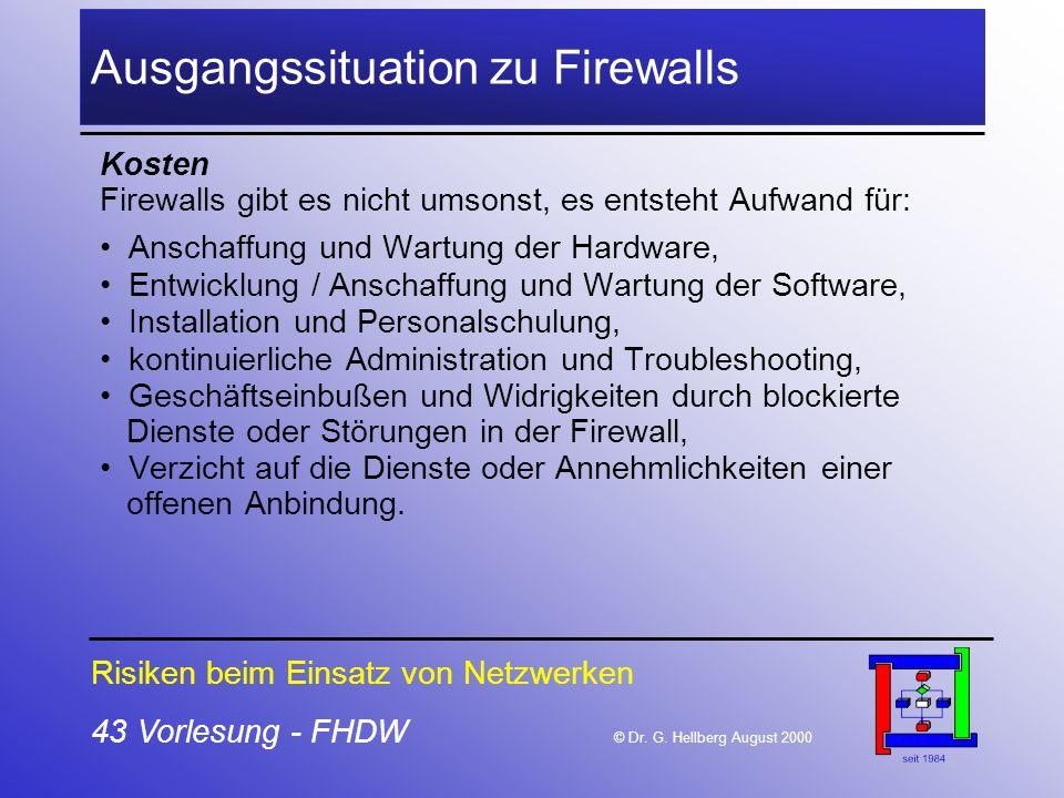 43 Vorlesung - FHDW © Dr. G. Hellberg August 2000 Ausgangssituation zu Firewalls Kosten Firewalls gibt es nicht umsonst, es entsteht Aufwand für: Ansc